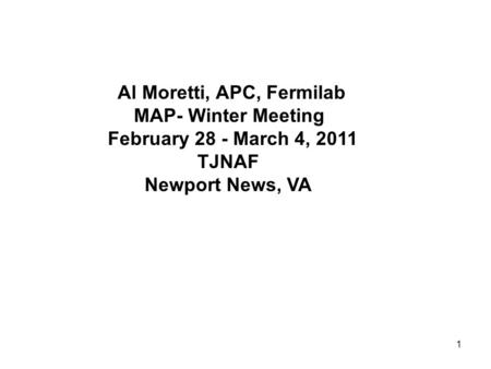 1 Al Moretti, APC, Fermilab MAP- Winter Meeting February 28 - March 4, 2011 TJNAF Newport News, VA.