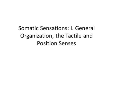 Somatic Sensations: I. General Organization, the Tactile and Position Senses.
