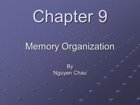Chapter 9 Memory Organization By Nguyen Chau Topics Hierarchical memory systems Cache memory Associative memory Cache memory with associative mapping.
