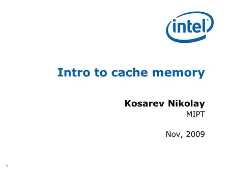 11 Intro to cache memory Kosarev Nikolay MIPT Nov, 2009.