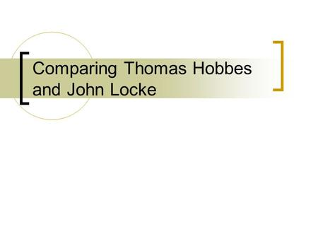Comparing Thomas Hobbes and John Locke. So where are we… England in the mid-1600s.  Chaos is everywhere. People are unhappy with the shape of their nation.
