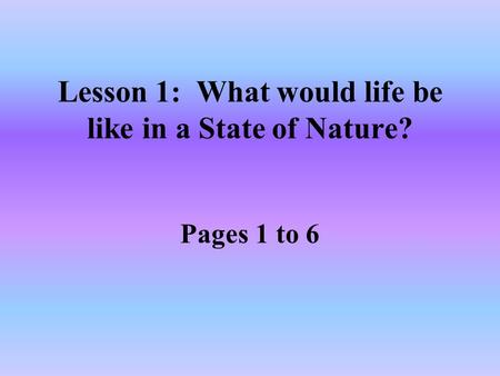 Lesson 1: What would life be like in a State of Nature? Pages 1 to 6.
