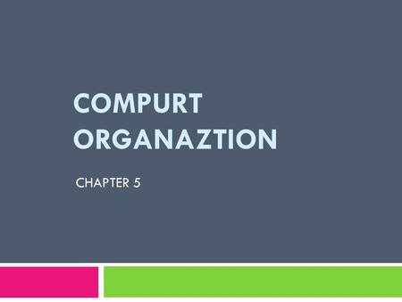 COMPURT ORGANAZTION CHAPTER 5. Computer Organization We can divide the parts that make up a computer into 3 subsystems : 1. Central processing unit (CPU).