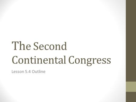 Th e Second Continental Congress Lesson 5.4 Outline.