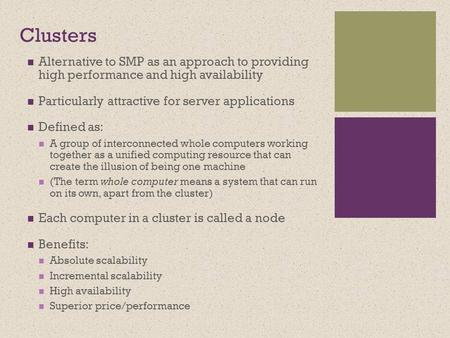 + Clusters Alternative to SMP as an approach to providing high performance and high availability Particularly attractive for server applications Defined.