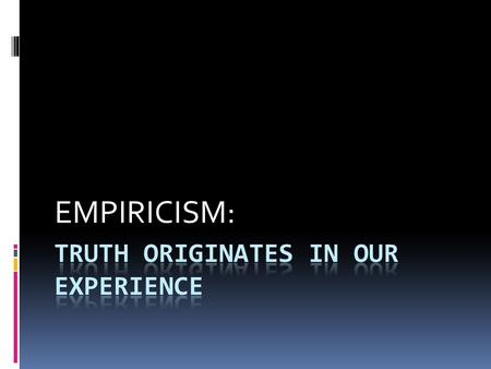 "EMPIRICISM:. JOHN LOCKE  RECOGNIZED AS THE ""FOUNDING FATHER"" OF WHAT WE NOW UNDERSTAND IS THE ""SCHOOL OF EMPIRICAL PRACTICES.""  ADVOCATED THE CONCEPT."
