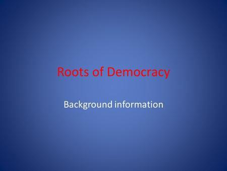 "Roots of Democracy Background information. Athens in the time of Pericles ""First citizen "" Idea of citizenship and democracy began in Greece Pericles."