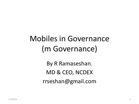 Mobiles in Governance (m Governance) By R Ramaseshan, MD & CEO, NCDEX 1/9/20161.