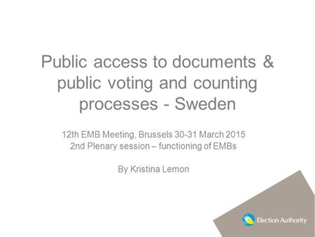 Public access to documents & public voting and counting processes - Sweden 12th EMB Meeting, Brussels 30-31 March 2015 2nd Plenary session – functioning.