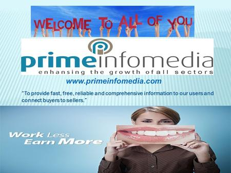 """To provide fast, free, reliable and comprehensive information to our users and connect buyers to sellers."" www.primeinfomedia.com."