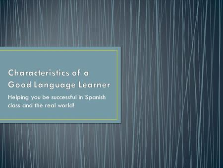 Helping you be successful in Spanish class and the real world!