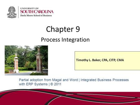 Chapter 9 Process Integration Partial adoption from Magal and Word | Integrated Business Processes with ERP Systems | © 2011 Timothy L. Baker, CPA, CITP,