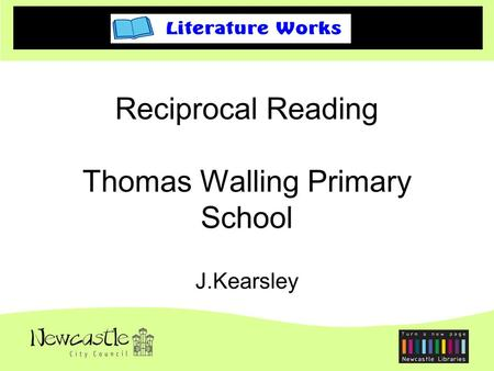 Literature Works at Thomas Walling Joined the group Sept 2009. Took on the ideas for working with whole texts using the before, during, after strategies.
