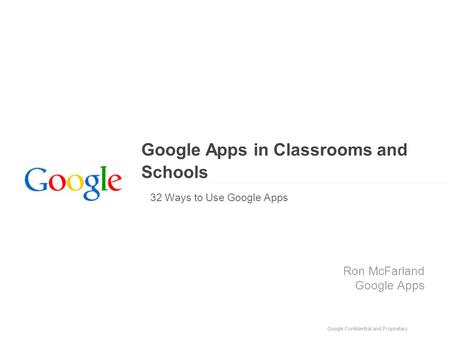 Google Apps in Classrooms and Schools 32 Ways to Use Google Apps Ron McFarland Google Apps.