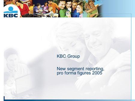KBC Group New segment reporting, pro forma figures 2005.
