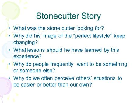 "Stonecutter Story What was the stone cutter looking for? Why did his image of the ""perfect lifestyle"" keep changing? What lessons should he have learned."