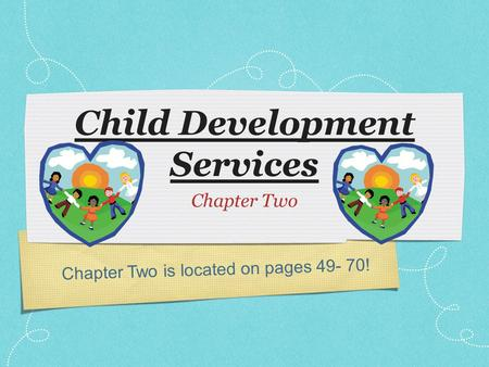 Chapter Two is located on pages 49- 70! Child Development Services Chapter Two.