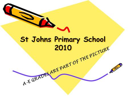 St Johns Primary School 2010 A-E GRADES ARE PART OF THE PICTURE.