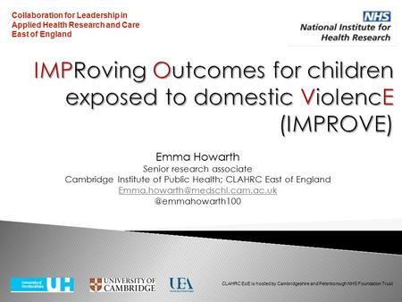 Emma Howarth Senior research associate Cambridge Institute of Public Health; CLAHRC East of Collaboration.