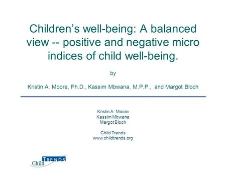 Children's well-being: A balanced view -- positive and negative micro indices of child well-being. by Kristin A. Moore, Ph.D., Kassim Mbwana, M.P.P., and.