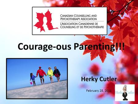 Courage-ous Parenting!!! Herky Cutler February 28, 2011.