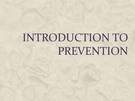 INTRODUCTION TO PREVENTION. PREVENTION OF SUBSTANCE ABUSE  Primary Prevention: designed to be generic in nature and appropriate for a large target population.