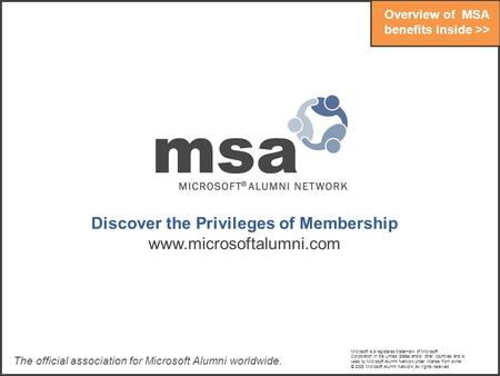 Discover the Privileges of Membership www.microsoftalumni.com The official association for Microsoft Alumni worldwide. Overview of MSA benefits inside.