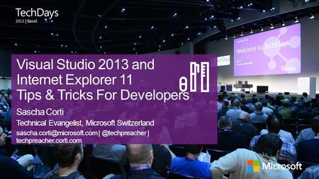 | Basel Visual Studio 2013 and Internet Explorer 11 Tips & Tricks For Developers Sascha Corti Technical Evangelist, Microsoft Switzerland