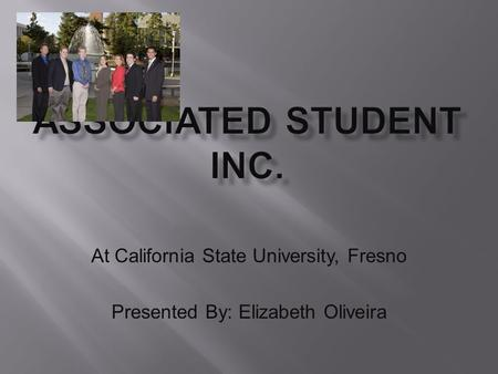 At California State University, Fresno Presented By: Elizabeth Oliveira.