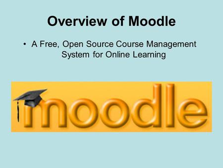 Overview of Moodle A Free, Open Source Course Management System for Online Learning.