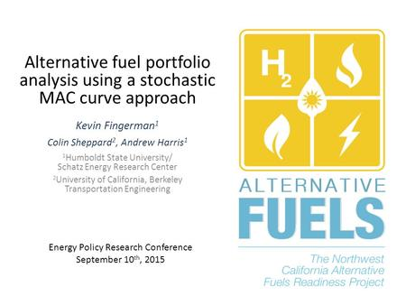 Alternative fuel portfolio analysis using a stochastic MAC curve approach Kevin Fingerman 1 Colin Sheppard 2, Andrew Harris 1 1 Humboldt State University/