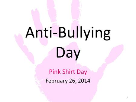 Anti-Bullying Day Pink Shirt Day February 26, 2014 1.