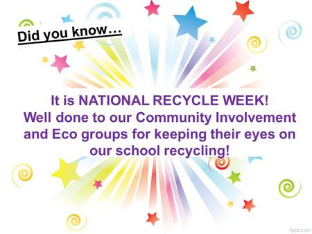 It is NATIONAL RECYCLE WEEK! Well done to our Community Involvement and Eco groups for keeping their eyes on our school recycling! Did you know…