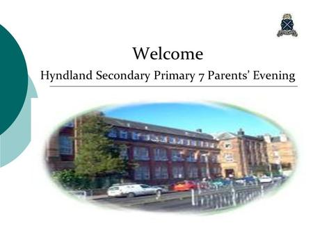 Welcome Hyndland Secondary Primary 7 Parents' Evening.