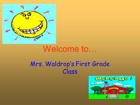 Welcome to… Mrs. Waldrop's First Grade Class. Things to Remember… Check your child's backpack each night with them. Help your child pack his/her backpack.