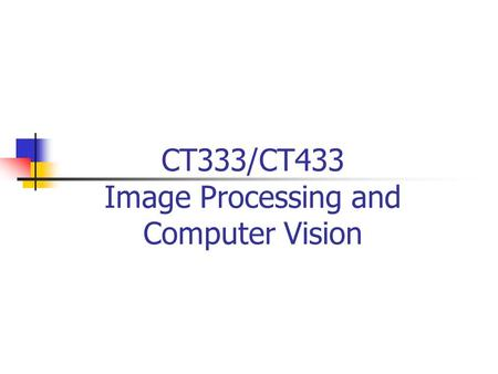 CT333/CT433 Image Processing and Computer Vision.