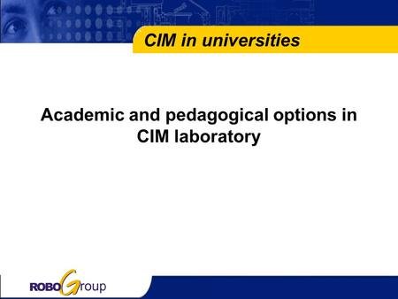 Academic and pedagogical options in CIM laboratory CIM in universities.