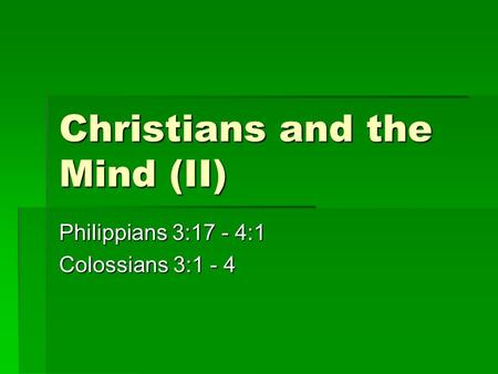 Christians and the Mind (II) Philippians 3:17 - 4:1 Colossians 3:1 - 4.