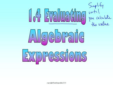 Copyright©amberpasillas2010. An expression is NOT an equation because it DOES NOT have an equal sign. There are 2 types of expressions. 5 + 84 Numerical.