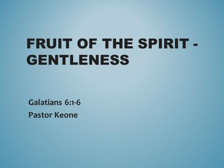 Fruit of the Spirit - Gentleness