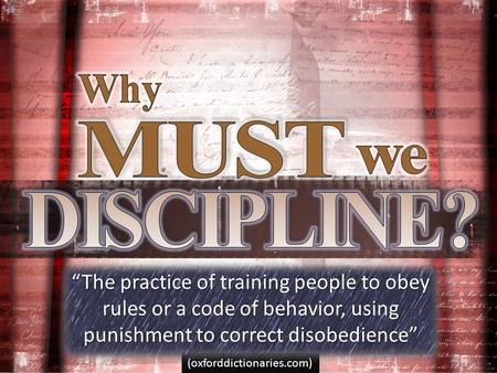 "(oxforddictionaries.com) ""The practice of training people to obey rules or a code of behavior, using punishment to correct disobedience"""