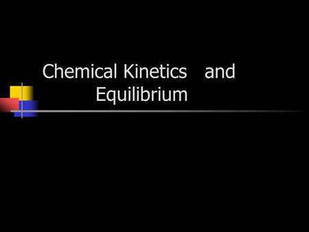 Chemical Kinetics and Equilibrium. Reaction Rates How fast or slow the reaction occurs.