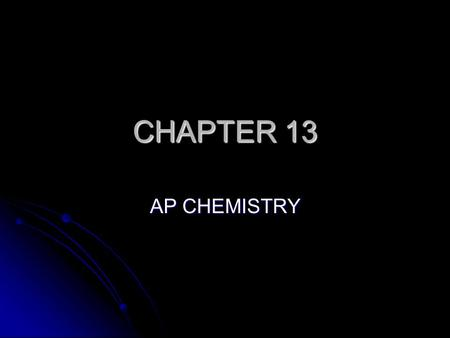 CHAPTER 13 AP CHEMISTRY. CHEMICAL EQUILIBRIUM Concentration of all reactants and products cease to change Concentration of all reactants and products.