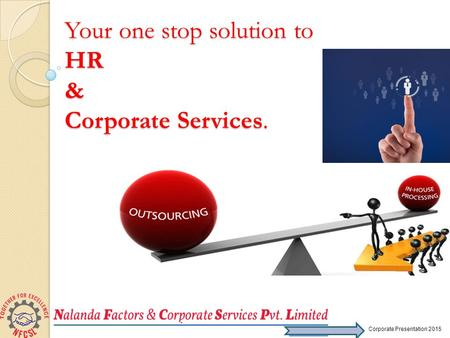 Your one stop solution to HR & Corporate Services. Corporate Presentation 2015.