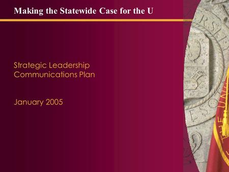 Strategic Leadership Communications Plan January 2005 Making the Statewide Case for the U.