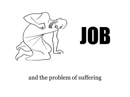 JOB and the problem of suffering. The Facts (1:1-3), There was a man in the land of Uz, whose name was Job; and that man was blameless and upright, and.
