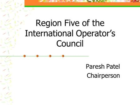 Region Five of the International Operator's Council Paresh Patel Chairperson.