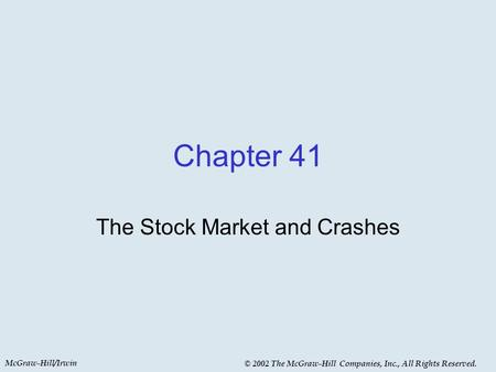McGraw-Hill/Irwin © 2002 The McGraw-Hill Companies, Inc., All Rights Reserved. Chapter 41 The Stock Market and Crashes.