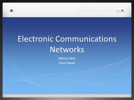 Electronic Communications Networks Marcus Woo Kevin Appel.
