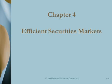 © 2006 Pearson Education Canada Inc.4-1 Chapter 4 Efficient Securities Markets.